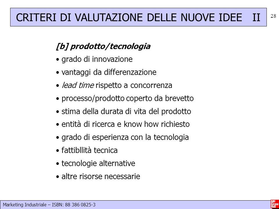 Marketing Industriale – ISBN: 88 386 0825-3 28 [b] prodotto/tecnologia grado di innovazione vantaggi da differenzazione lead time rispetto a concorren