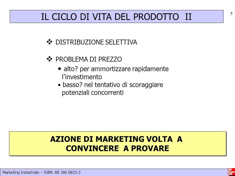 Marketing Industriale – ISBN: 88 386 0825-3 5 IL CICLO DI VITA DEL PRODOTTO II  DISTRIBUZIONE SELETTIVA  PROBLEMA DI PREZZO alto? per ammortizzare r