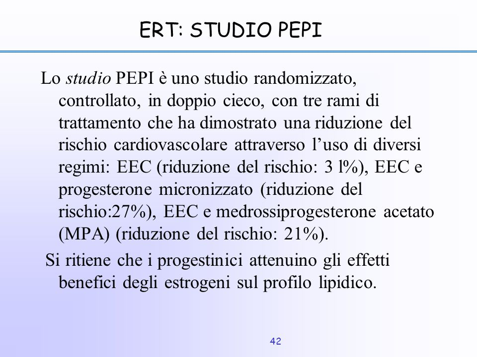 42 ERT: STUDIO PEPI Lo studio PEPI è uno studio randomizzato, controllato, in doppio cieco, con tre rami di trattamento che ha dimostrato una riduzion