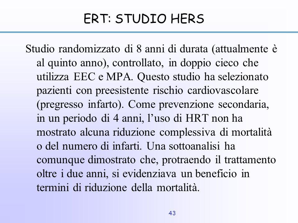 43 ERT: STUDIO HERS Studio randomizzato di 8 anni di durata (attualmente è al quinto anno), controllato, in doppio cieco che utilizza EEC e MPA. Quest