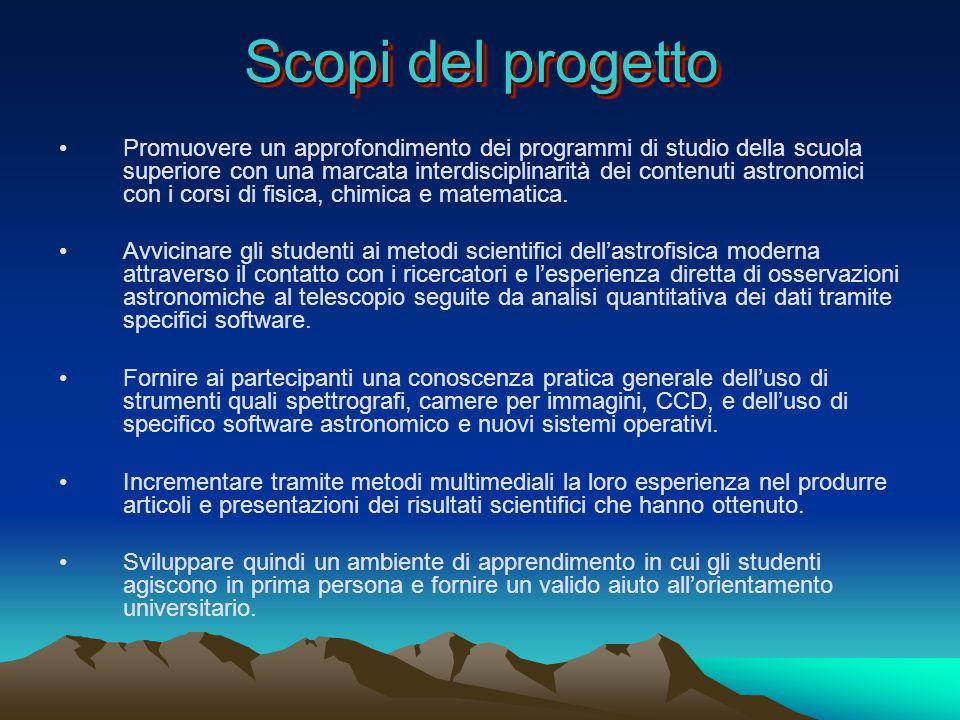 Scopi del progetto Promuovere un approfondimento dei programmi di studio della scuola superiore con una marcata interdisciplinarità dei contenuti astronomici con i corsi di fisica, chimica e matematica.