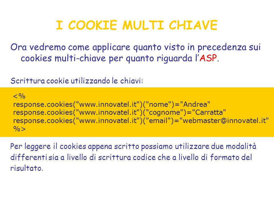 I COOKIE MULTI CHIAVE Ora vedremo come applicare quanto visto in precedenza sui cookies multi-chiave per quanto riguarda l'ASP.