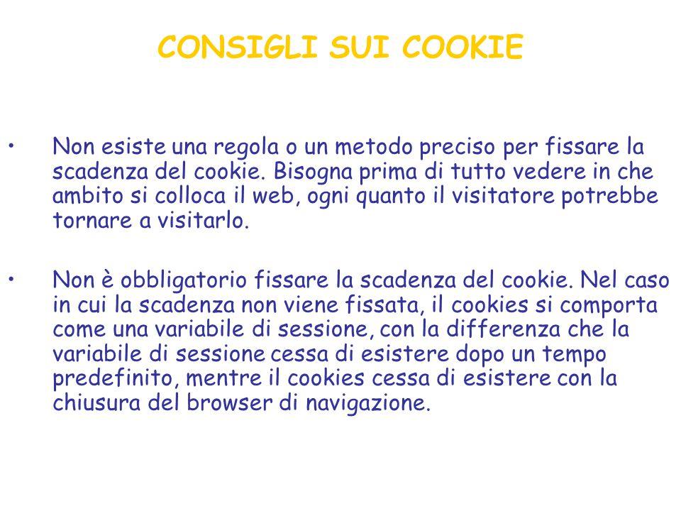 CONSIGLI SUI COOKIE Non esiste una regola o un metodo preciso per fissare la scadenza del cookie.