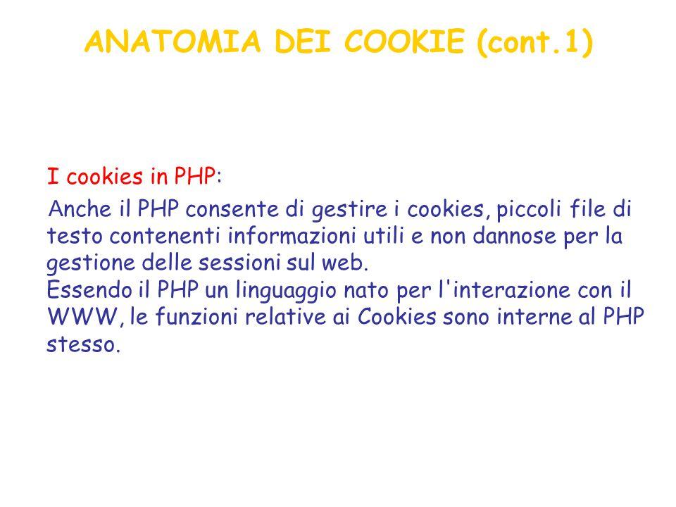 ANATOMIA DEI COOKIE (cont.1) I cookies in PHP: A nche il PHP consente di gestire i cookies, piccoli file di testo contenenti informazioni utili e non dannose per la gestione delle sessioni sul web.