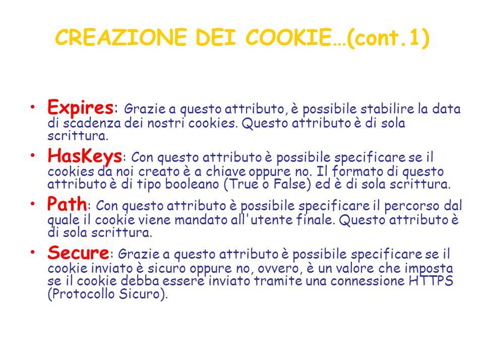 CREAZIONE DEI COOKIE…(cont.1) Expires : Grazie a questo attributo, è possibile stabilire la data di scadenza dei nostri cookies.
