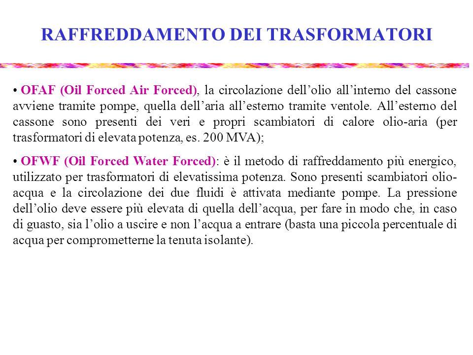 RAFFREDDAMENTO DEI TRASFORMATORI OFAF (Oil Forced Air Forced), la circolazione dell'olio all'interno del cassone avviene tramite pompe, quella dell'ar