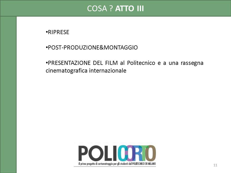COSA ? ATTO III 11 RIPRESE POST-PRODUZIONE&MONTAGGIO PRESENTAZIONE DEL FILM al Politecnico e a una rassegna cinematografica internazionale