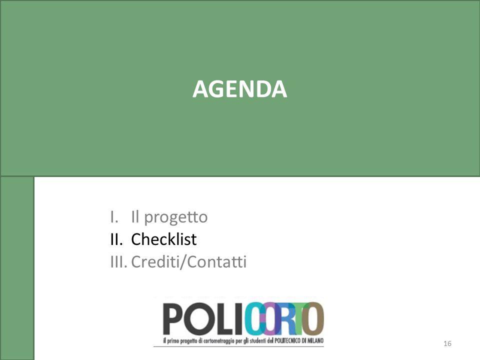 16 AGENDA I.Il progetto II.Checklist III.Crediti/Contatti