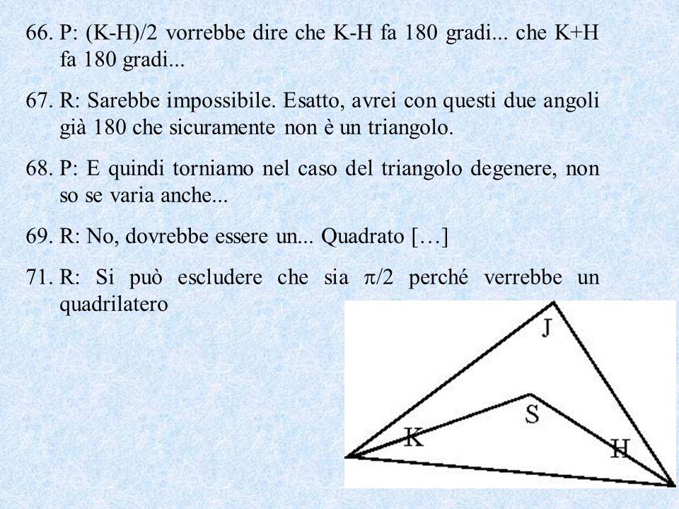 66.P: (K-H)/2 vorrebbe dire che K-H fa 180 gradi...