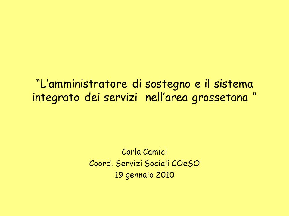 L'amministratore di sostegno e il sistema integrato dei servizi nell'area grossetana Carla Camici Coord.