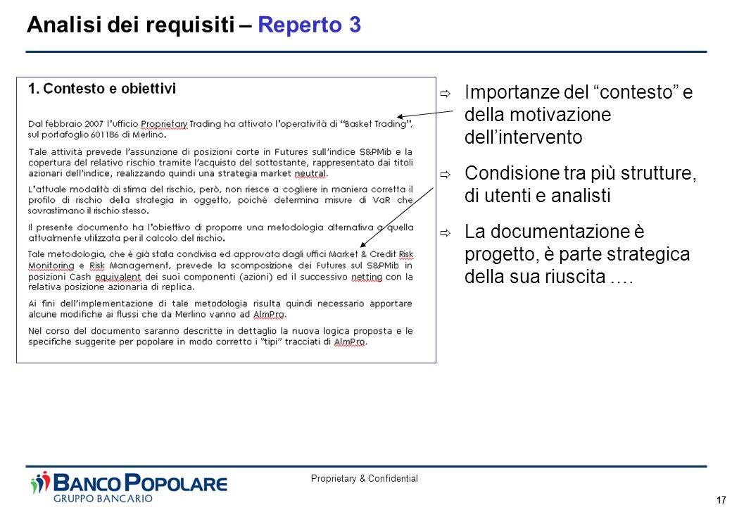 Proprietary & Confidential 17 Analisi dei requisiti – Reperto 3  Importanze del contesto e della motivazione dell'intervento  Condisione tra più strutture, di utenti e analisti  La documentazione è progetto, è parte strategica della sua riuscita ….