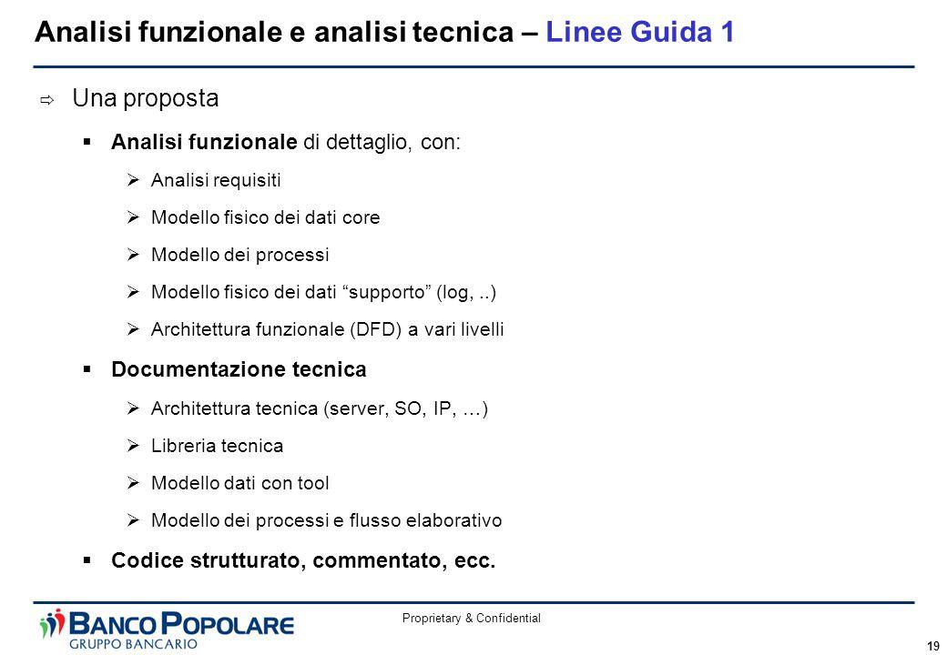 Proprietary & Confidential 19  Una proposta  Analisi funzionale di dettaglio, con:  Analisi requisiti  Modello fisico dei dati core  Modello dei