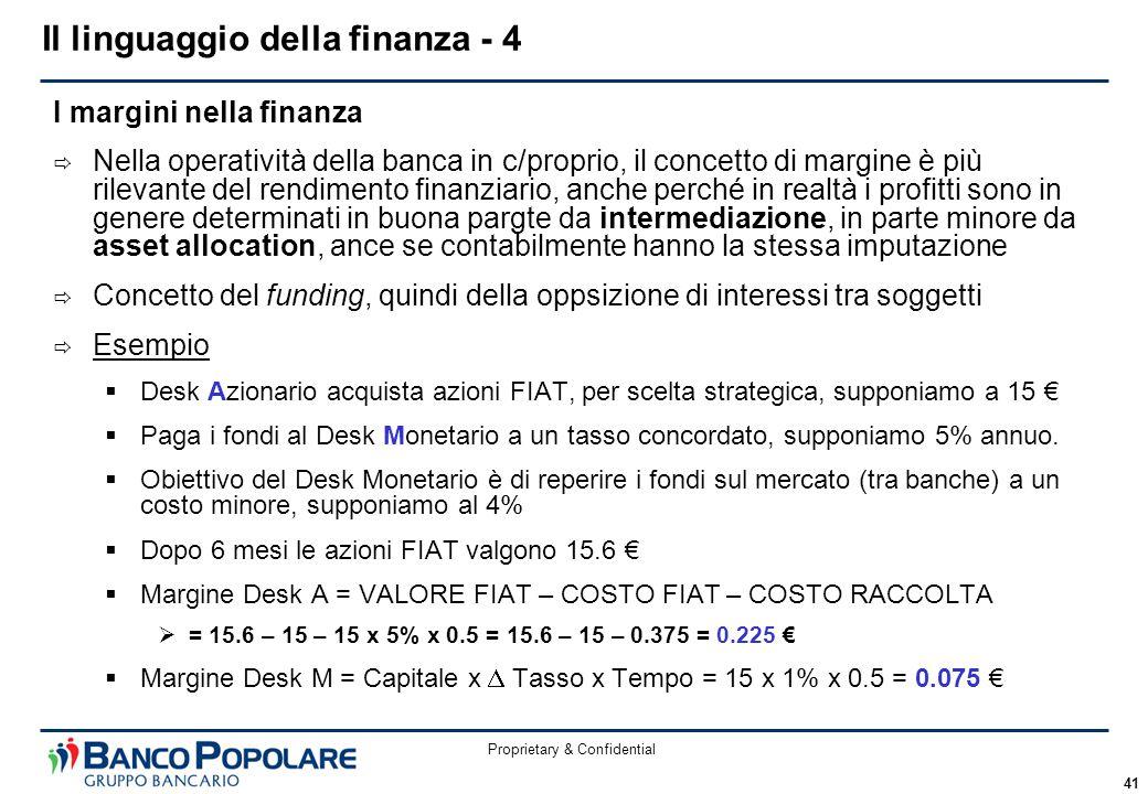 Proprietary & Confidential 41 I margini nella finanza  Nella operatività della banca in c/proprio, il concetto di margine è più rilevante del rendime