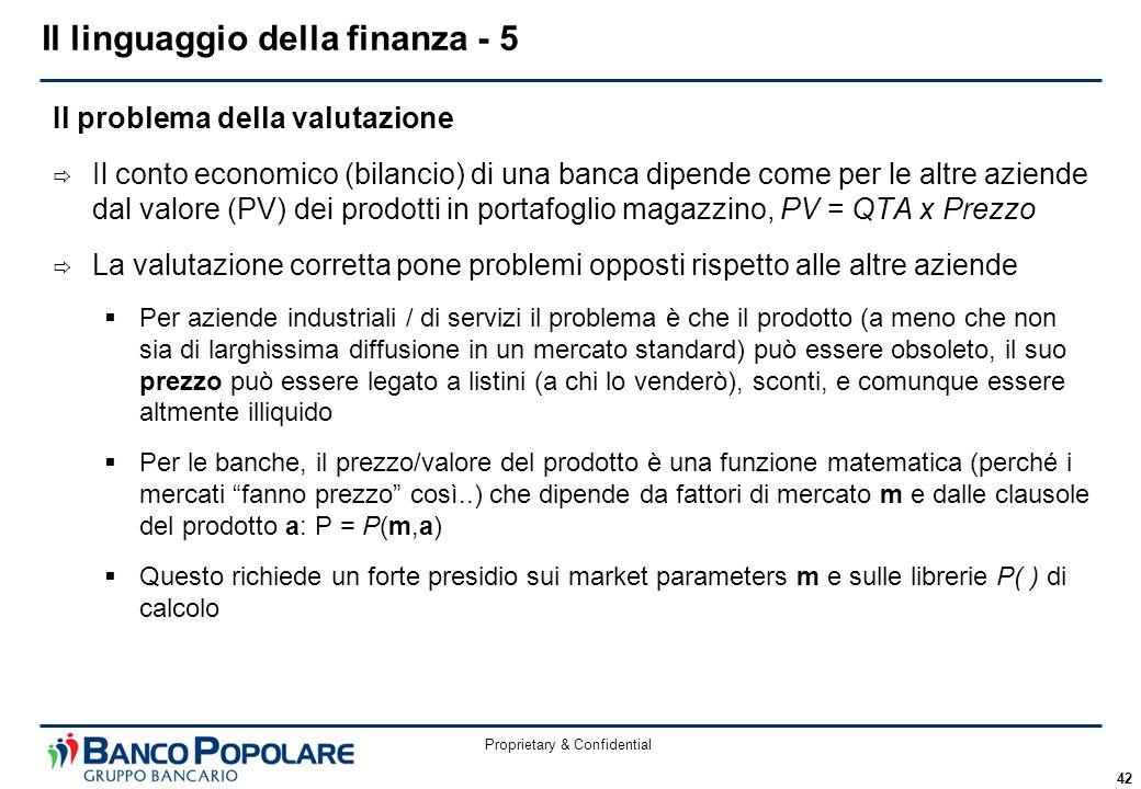 Proprietary & Confidential 42 Il problema della valutazione  Il conto economico (bilancio) di una banca dipende come per le altre aziende dal valore