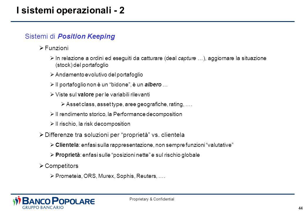 Proprietary & Confidential 44 Sistemi di Position Keeping  Funzioni  In relazione a ordini ed eseguiti da catturare (deal capture …), aggiornare la