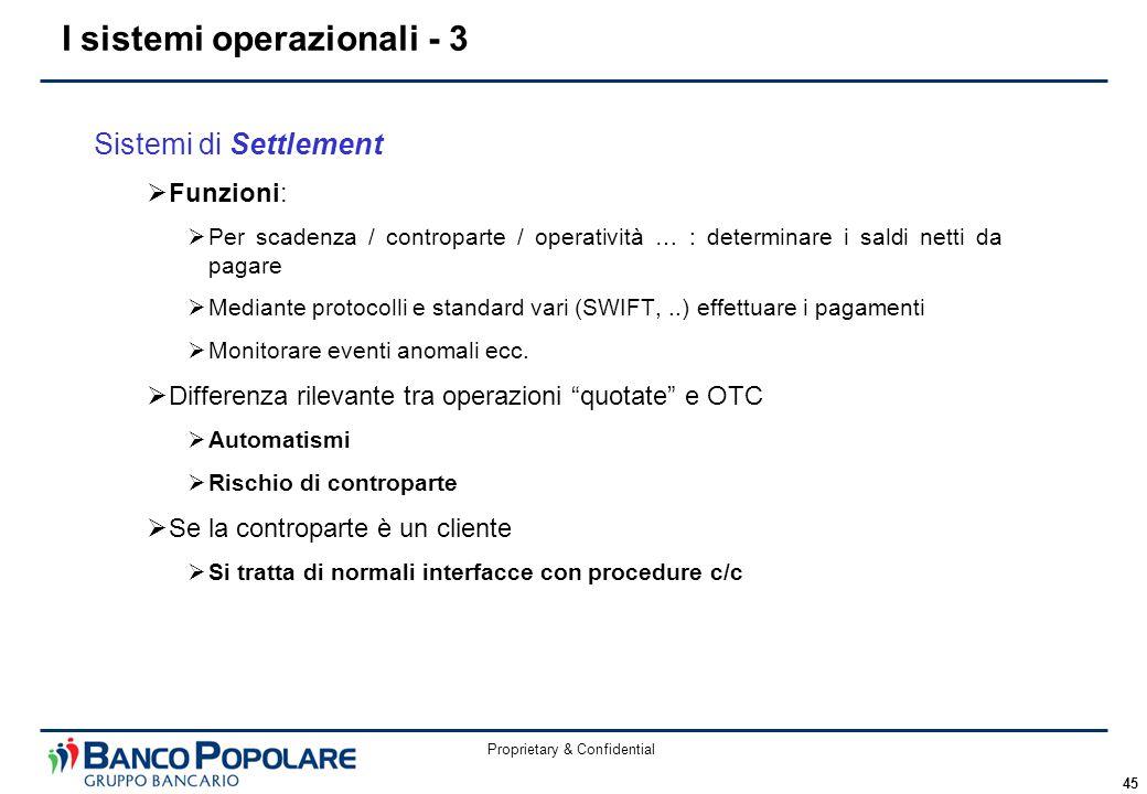 Proprietary & Confidential 45 Sistemi di Settlement  Funzioni:  Per scadenza / controparte / operatività … : determinare i saldi netti da pagare  M