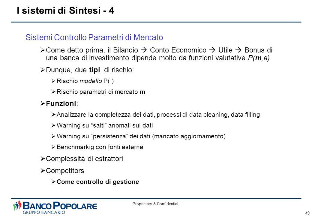 Proprietary & Confidential 49 Sistemi Controllo Parametri di Mercato  Come detto prima, il Bilancio  Conto Economico  Utile  Bonus di una banca di