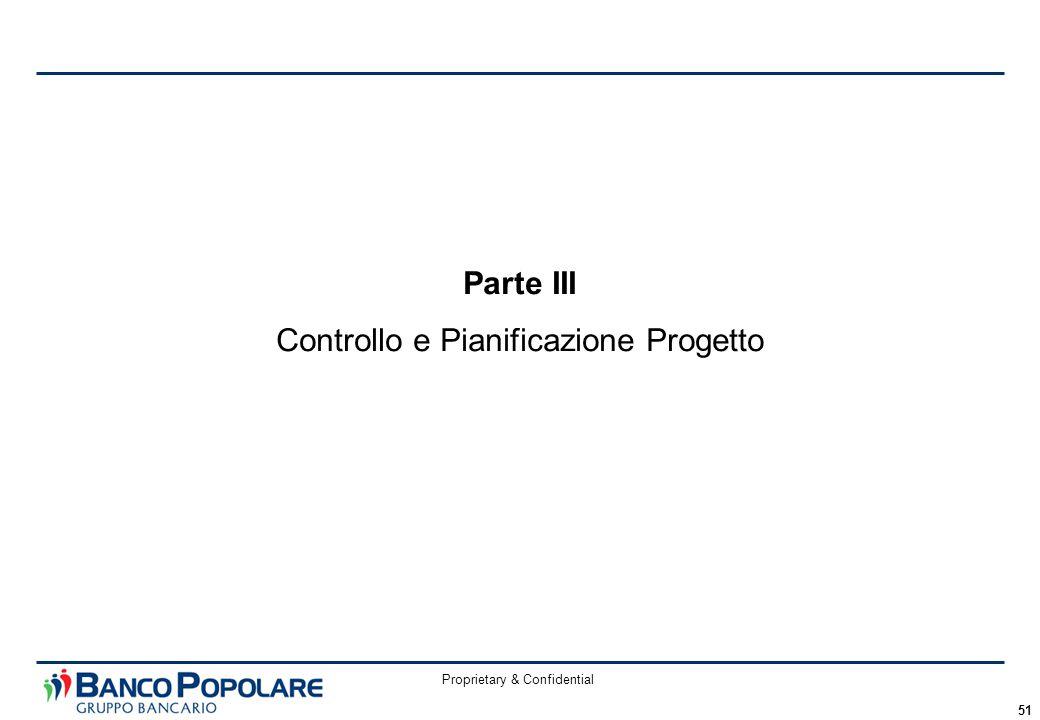 Proprietary & Confidential 51 Parte III Controllo e Pianificazione Progetto