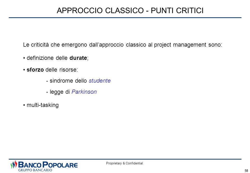 Proprietary & Confidential 58 APPROCCIO CLASSICO - PUNTI CRITICI Le criticità che emergono dall'approccio classico al project management sono: definiz