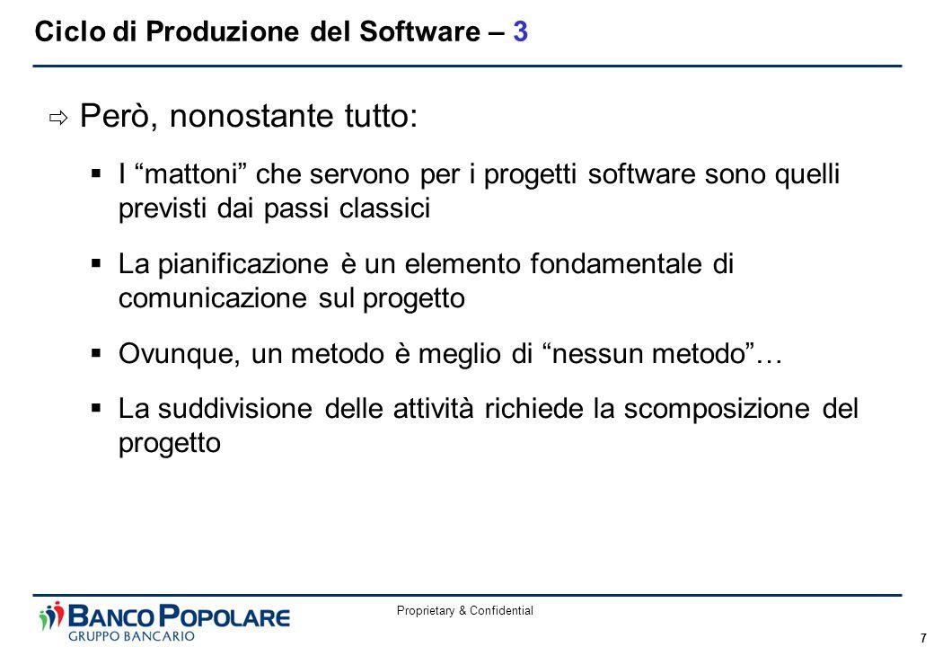 """Proprietary & Confidential 7  Però, nonostante tutto:  I """"mattoni"""" che servono per i progetti software sono quelli previsti dai passi classici  La"""