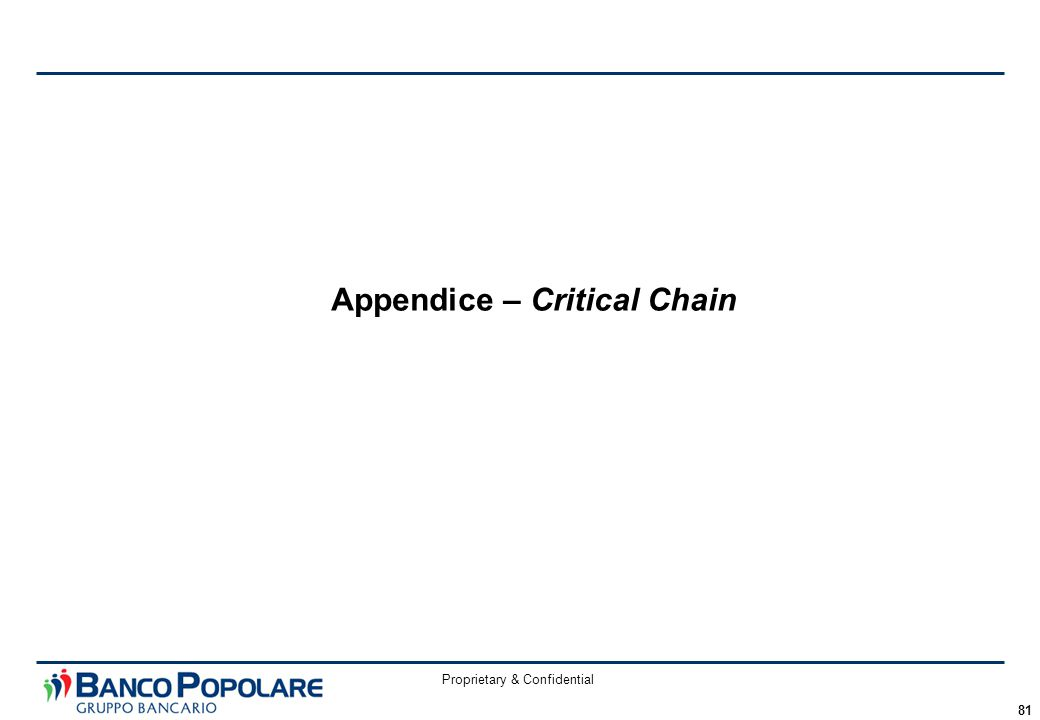 Proprietary & Confidential 81 Appendice – Critical Chain