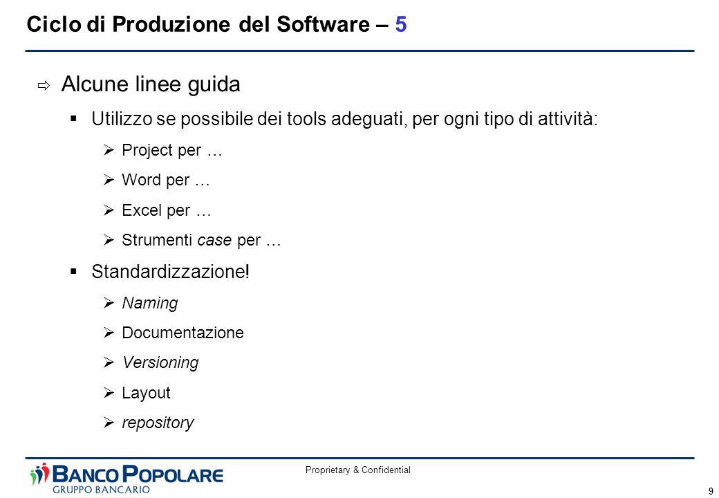 Proprietary & Confidential 9  Alcune linee guida  Utilizzo se possibile dei tools adeguati, per ogni tipo di attività:  Project per …  Word per …  Excel per …  Strumenti case per …  Standardizzazione.
