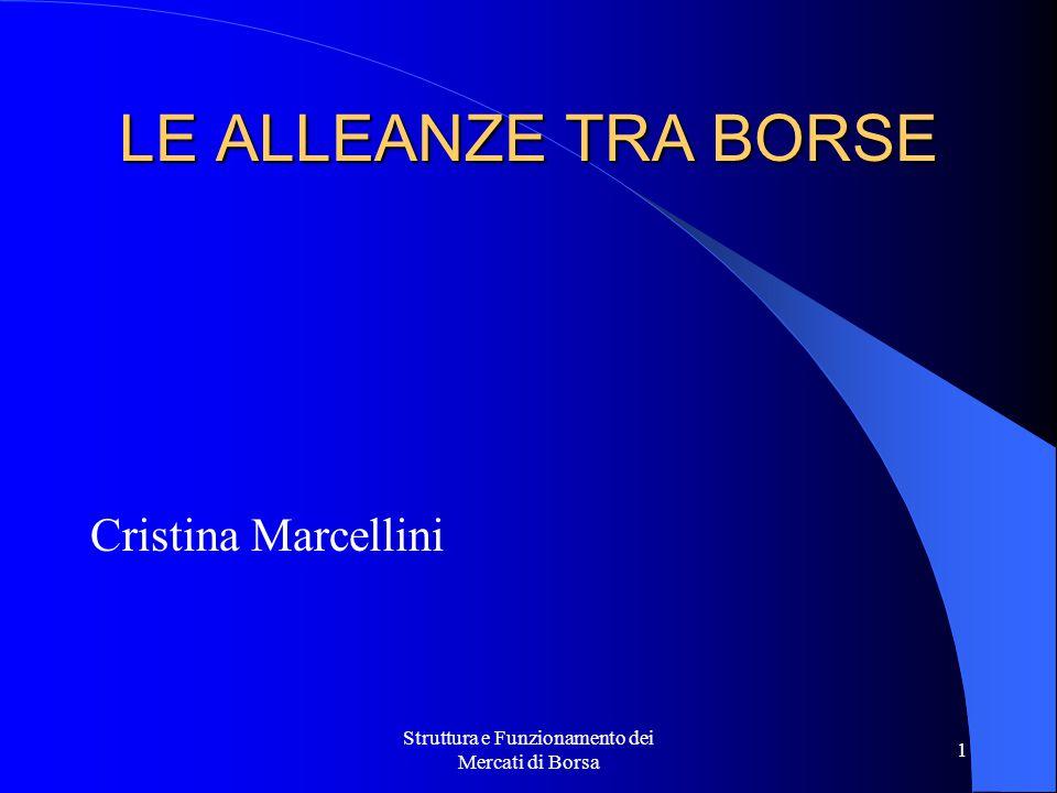 Struttura e Funzionamento dei Mercati di Borsa 1 LE ALLEANZE TRA BORSE Cristina Marcellini