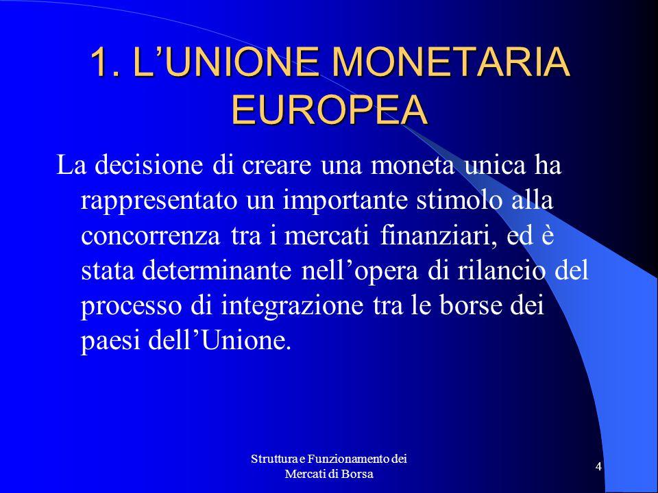 Struttura e Funzionamento dei Mercati di Borsa 4 1. L'UNIONE MONETARIA EUROPEA La decisione di creare una moneta unica ha rappresentato un importante
