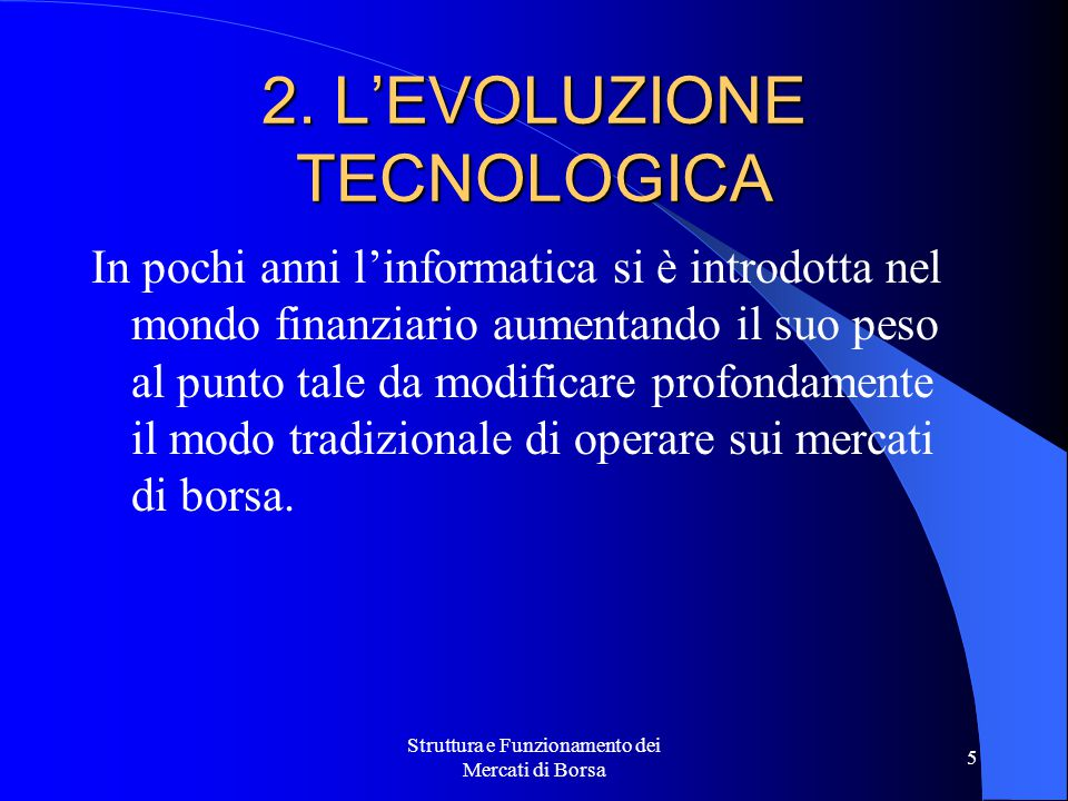 Struttura e Funzionamento dei Mercati di Borsa 5 2. L'EVOLUZIONE TECNOLOGICA In pochi anni l'informatica si è introdotta nel mondo finanziario aumenta
