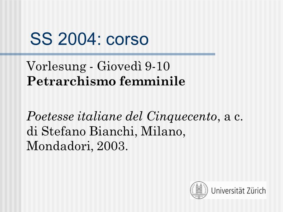 SS 2004: corso Vorlesung - Giovedì 9-10 Petrarchismo femminile Poetesse italiane del Cinquecento, a c.