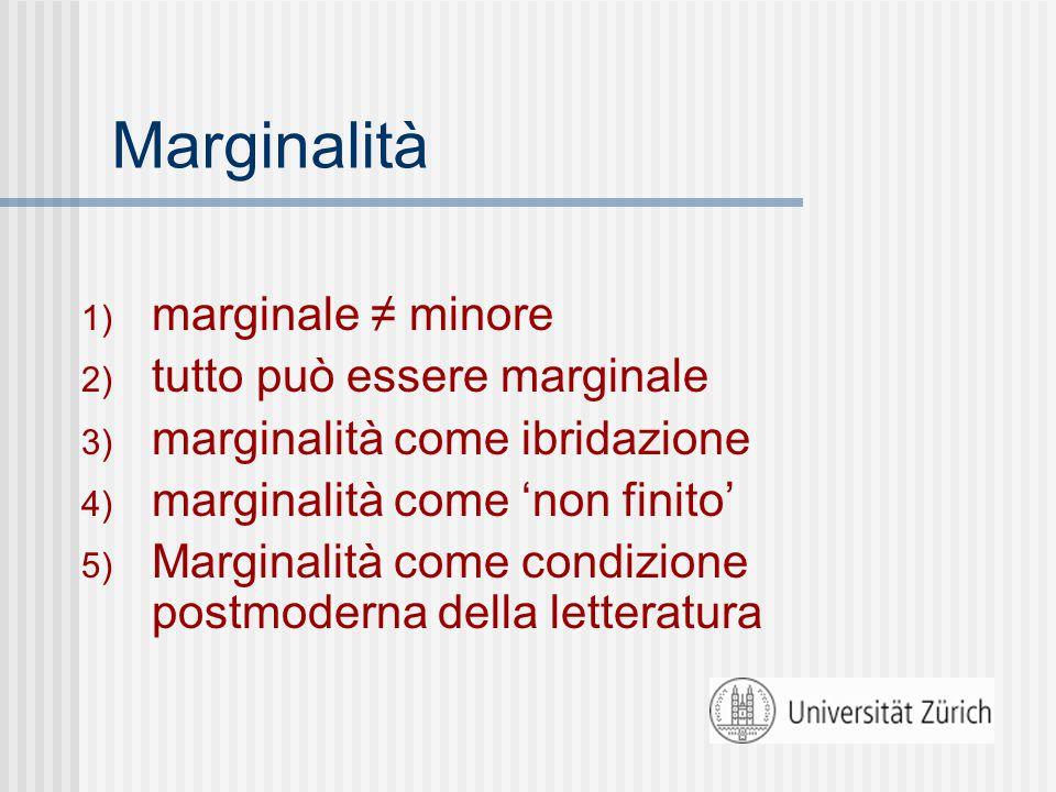 Marginalità 1) marginale ≠ minore 2) tutto può essere marginale 3) marginalità come ibridazione 4) marginalità come 'non finito' 5) Marginalità come condizione postmoderna della letteratura