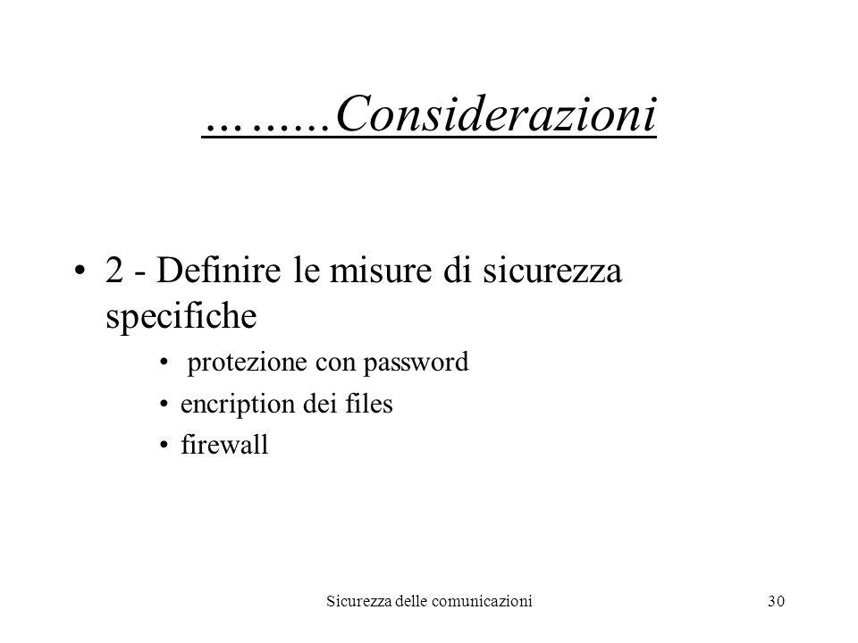 Sicurezza delle comunicazioni30 ……...Considerazioni 2 - Definire le misure di sicurezza specifiche protezione con password encription dei files firewa