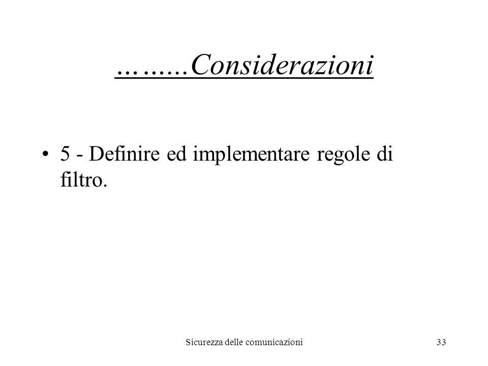 Sicurezza delle comunicazioni33 ……...Considerazioni 5 - Definire ed implementare regole di filtro.