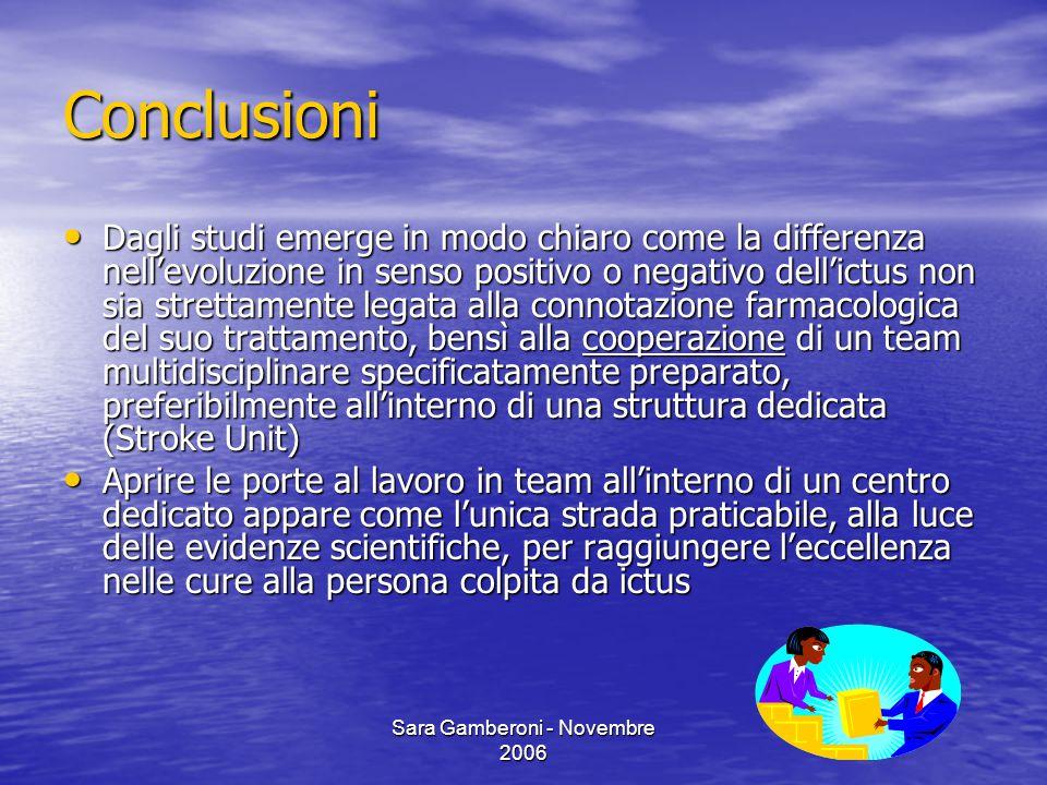 Sara Gamberoni - Novembre 2006 Conclusioni Dagli studi emerge in modo chiaro come la differenza nell'evoluzione in senso positivo o negativo dell'ictu