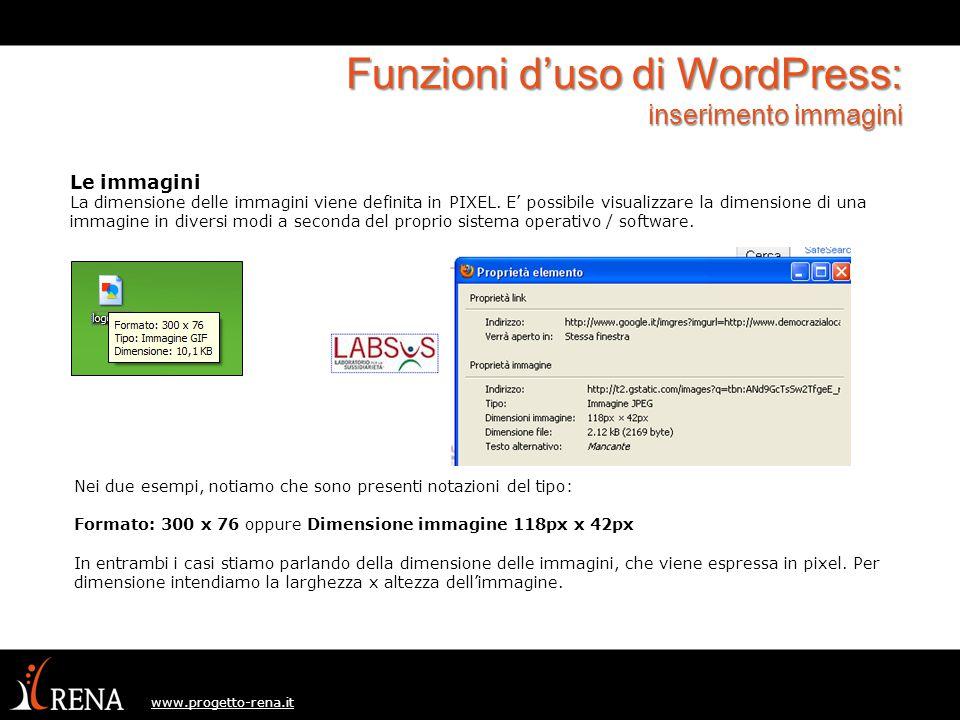 www.progetto-rena.it Funzioni d'uso di WordPress: inserimento immagini Le immagini La dimensione delle immagini viene definita in PIXEL.
