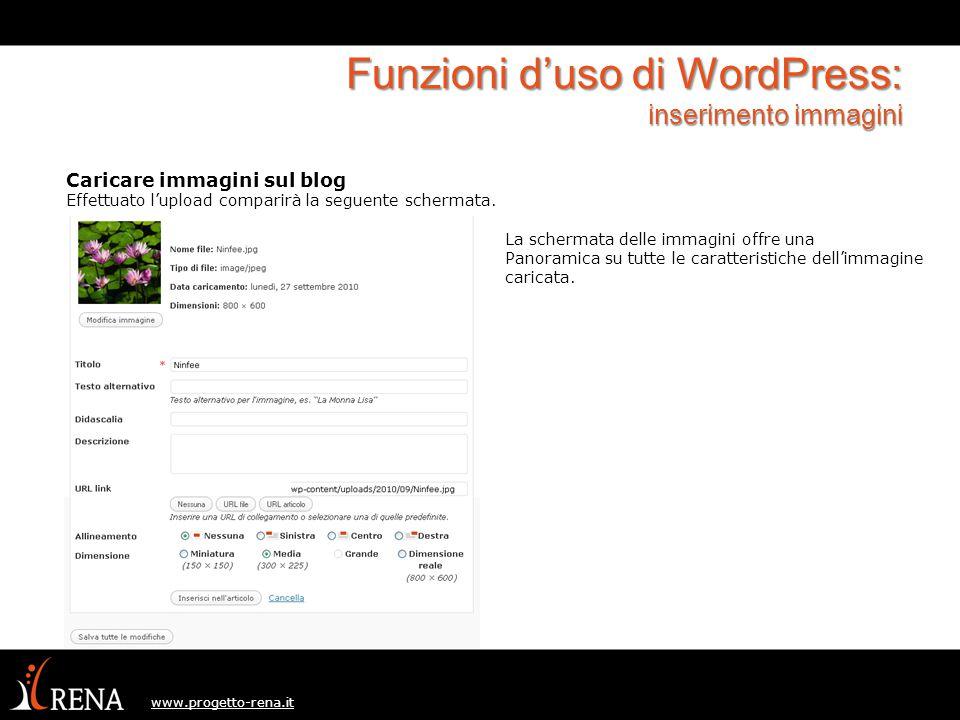 www.progetto-rena.it Funzioni d'uso di WordPress: inserimento immagini Caricare immagini sul blog Effettuato l'upload comparirà la seguente schermata.