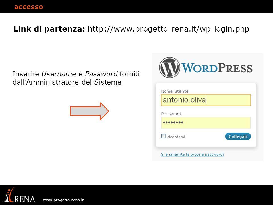 www.progetto-rena.it accesso Link di partenza: http://www.progetto-rena.it/wp-login.php Inserire Username e Password forniti dall'Amministratore del Sistema