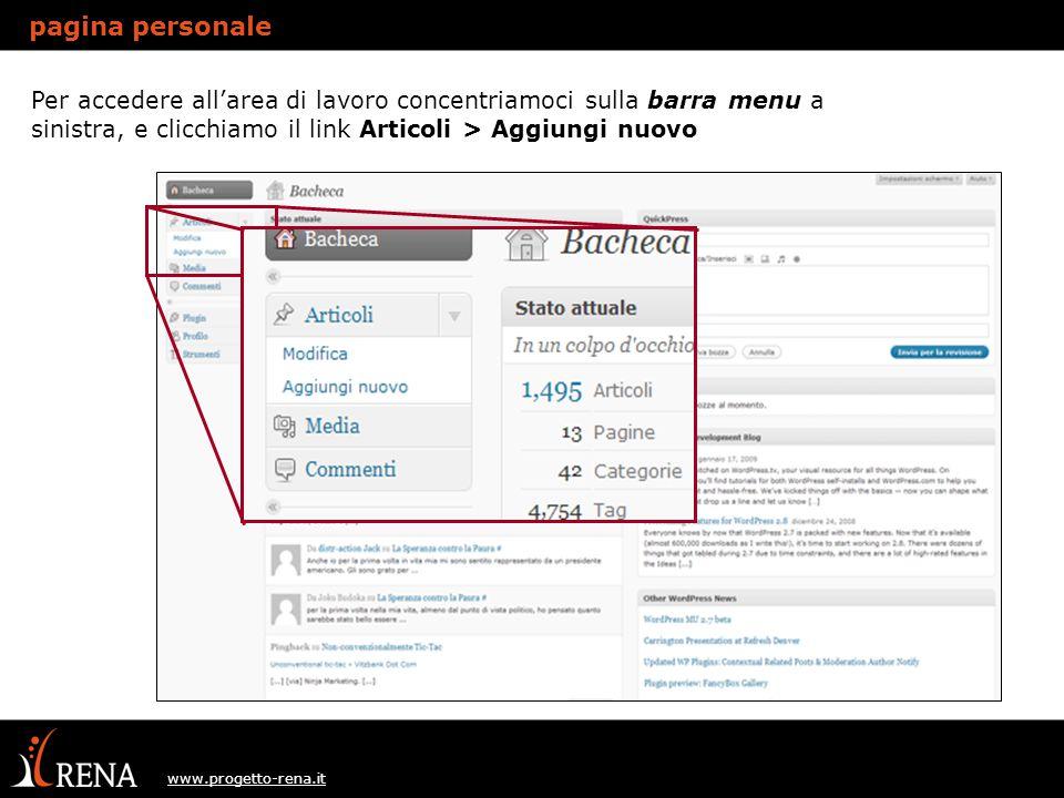 www.progetto-rena.it Per accedere all'area di lavoro concentriamoci sulla barra menu a sinistra, e clicchiamo il link Articoli > Aggiungi nuovo pagina personale