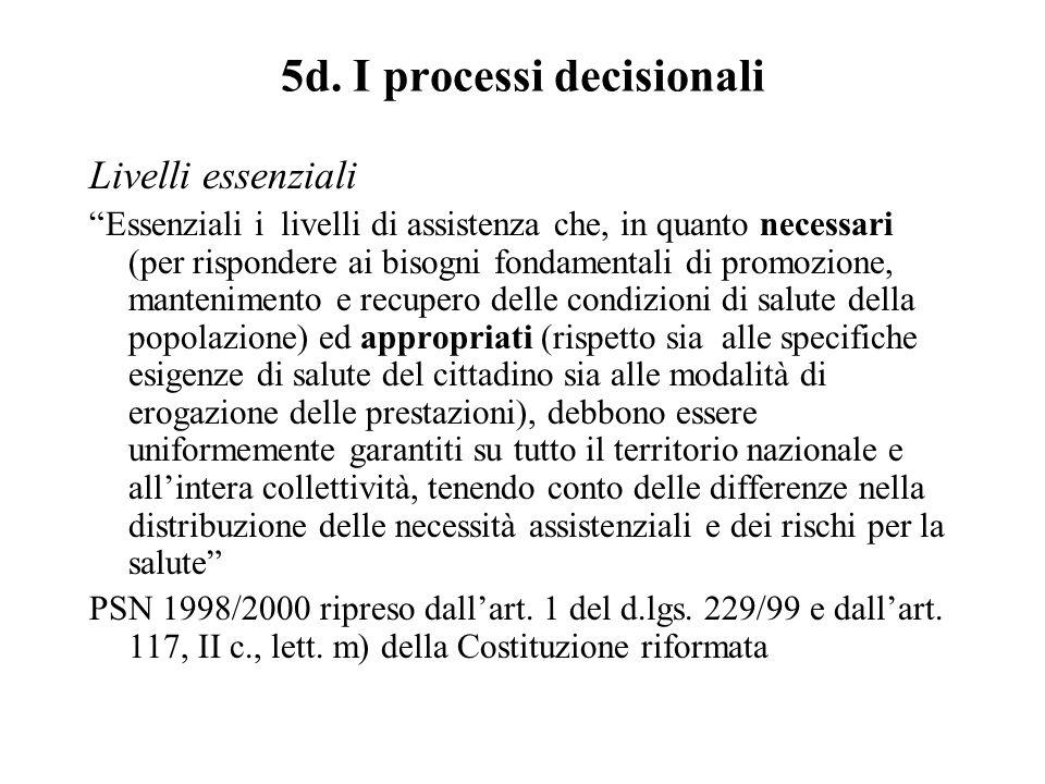 "5d. I processi decisionali Livelli essenziali ""Essenziali i livelli di assistenza che, in quanto necessari (per rispondere ai bisogni fondamentali di"