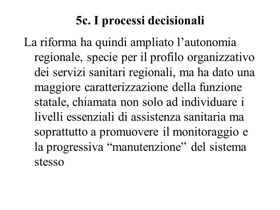 5c. I processi decisionali La riforma ha quindi ampliato l'autonomia regionale, specie per il profilo organizzativo dei servizi sanitari regionali, ma