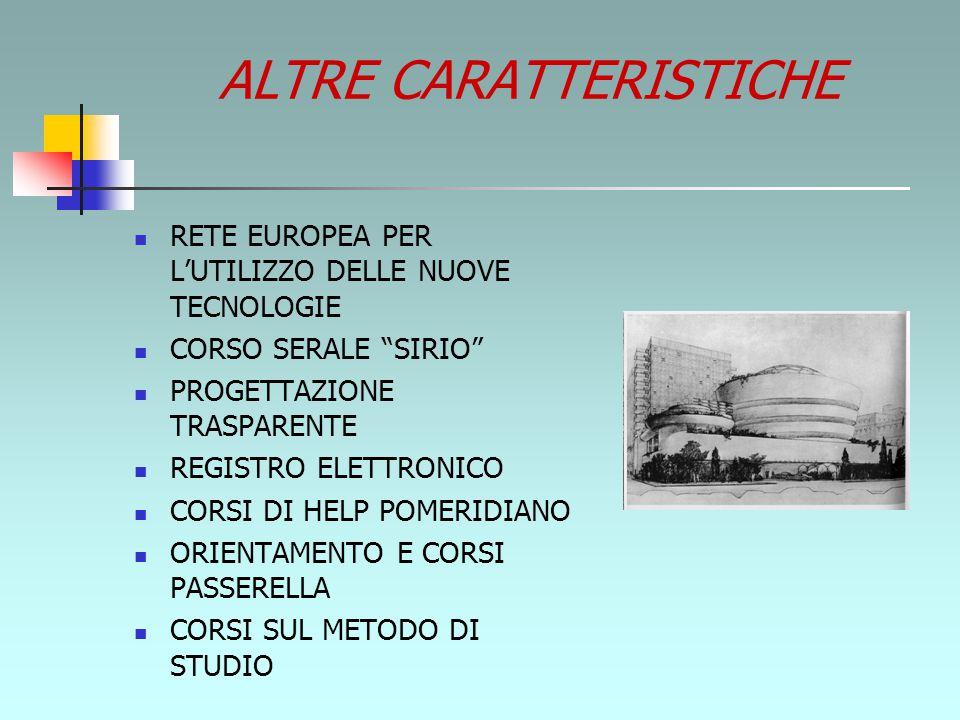 ALTRE CARATTERISTICHE RETE EUROPEA PER L'UTILIZZO DELLE NUOVE TECNOLOGIE CORSO SERALE SIRIO PROGETTAZIONE TRASPARENTE REGISTRO ELETTRONICO CORSI DI HELP POMERIDIANO ORIENTAMENTO E CORSI PASSERELLA CORSI SUL METODO DI STUDIO