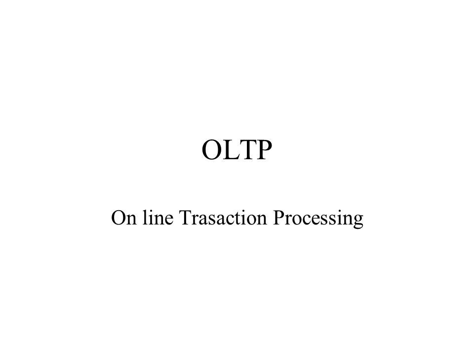 OLTP On line Trasaction Processing