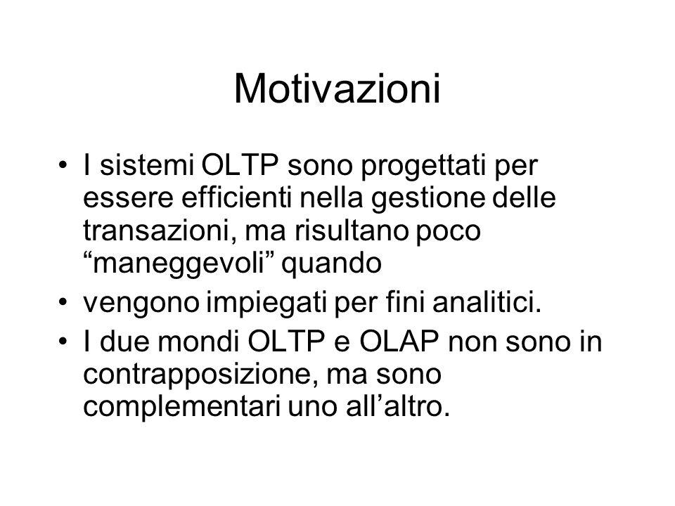 """Motivazioni I sistemi OLTP sono progettati per essere efficienti nella gestione delle transazioni, ma risultano poco """"maneggevoli"""" quando vengono impi"""