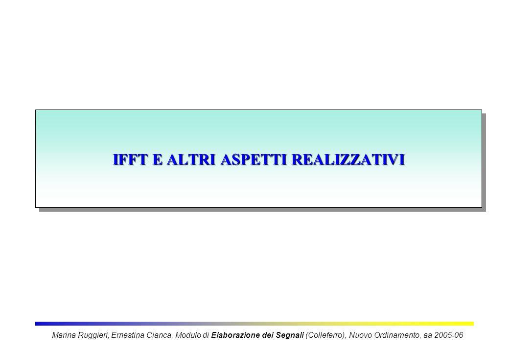 IFFT E ALTRI ASPETTI REALIZZATIVI Marina Ruggieri, Ernestina Cianca, Modulo di Elaborazione dei Segnali (Colleferro), Nuovo Ordinamento, aa 2005-06