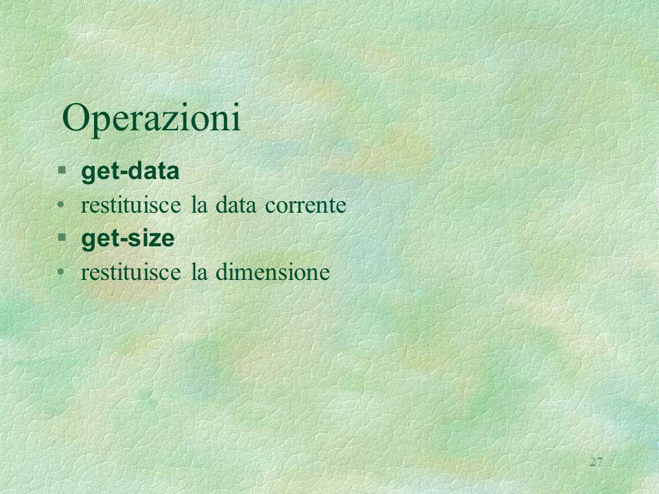 27 Operazioni  get-data restituisce la data corrente  get-size restituisce la dimensione