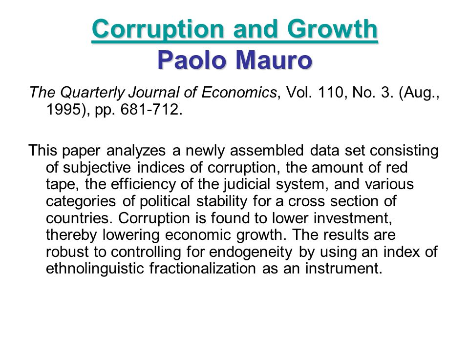 Corruption and Growth Corruption and Growth Paolo Mauro Corruption and Growth The Quarterly Journal of Economics, Vol. 110, No. 3. (Aug., 1995), pp. 6