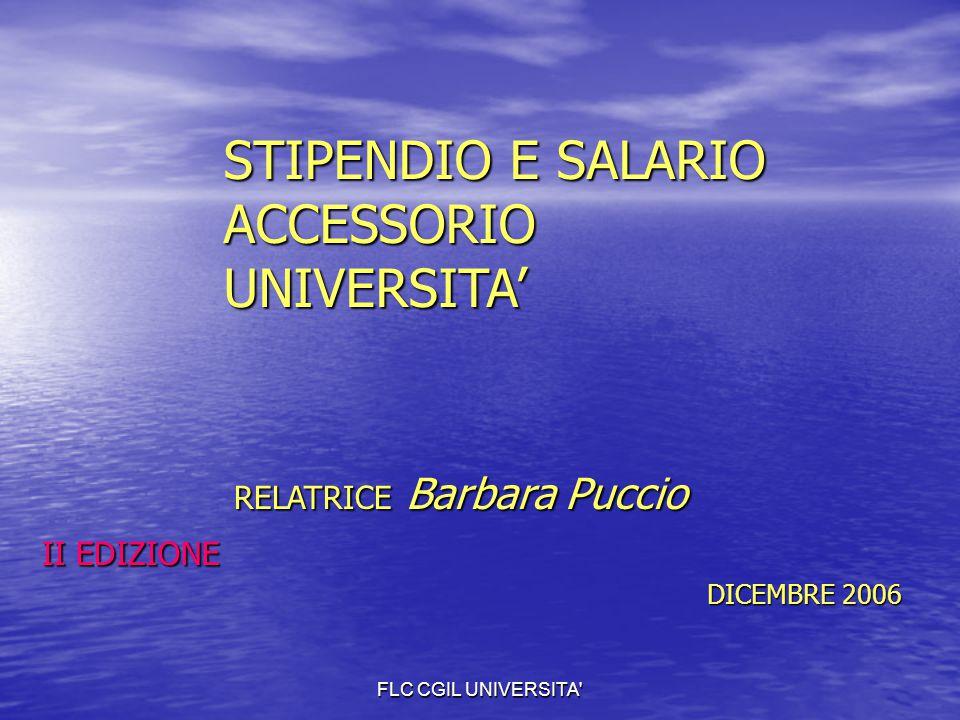 FLC CGIL UNIVERSITA' STIPENDIO E SALARIO ACCESSORIO UNIVERSITA' RELATRICE Barbara Puccio II EDIZIONE DICEMBRE 2006