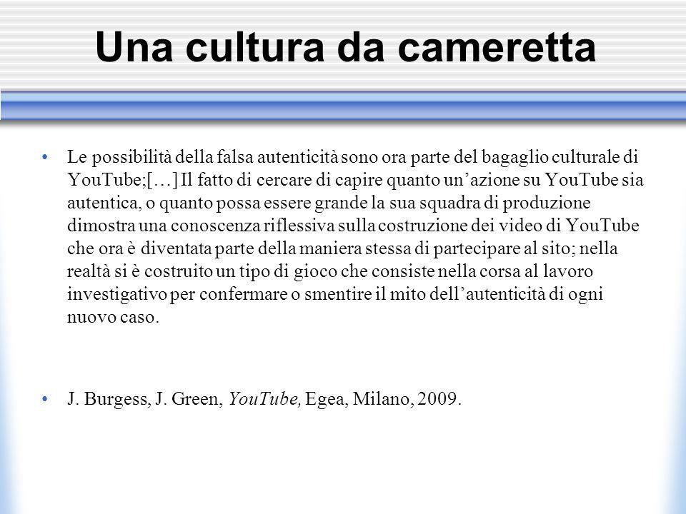 Una cultura da cameretta Le possibilità della falsa autenticità sono ora parte del bagaglio culturale di YouTube;[…] Il fatto di cercare di capire qua