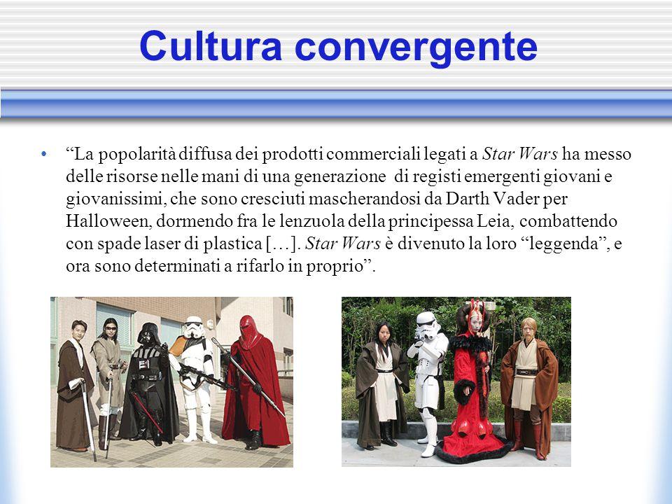 """Cultura convergente """"La popolarità diffusa dei prodotti commerciali legati a Star Wars ha messo delle risorse nelle mani di una generazione di registi"""