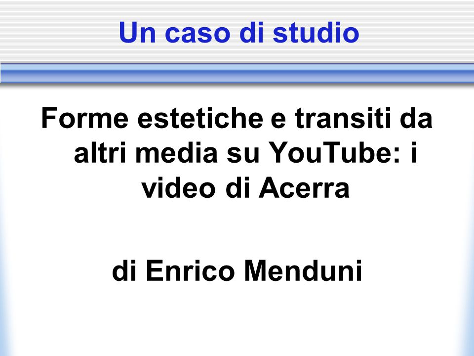 Un caso di studio Forme estetiche e transiti da altri media su YouTube: i video di Acerra di Enrico Menduni
